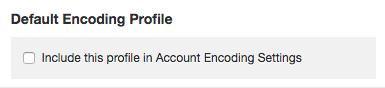 Default video encoding profile
